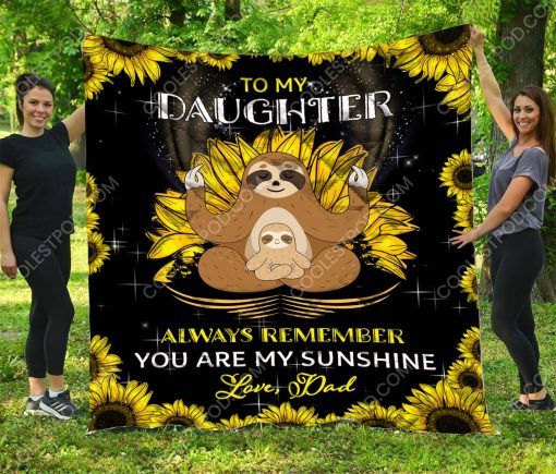 To My Daughter Always Remember You Are My Sunshine. Love, Dad – Sloth Quilt