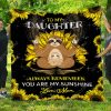 To My Daughter Always Remember You Are My Sunshine. Love, Mom – Sloth Quilt